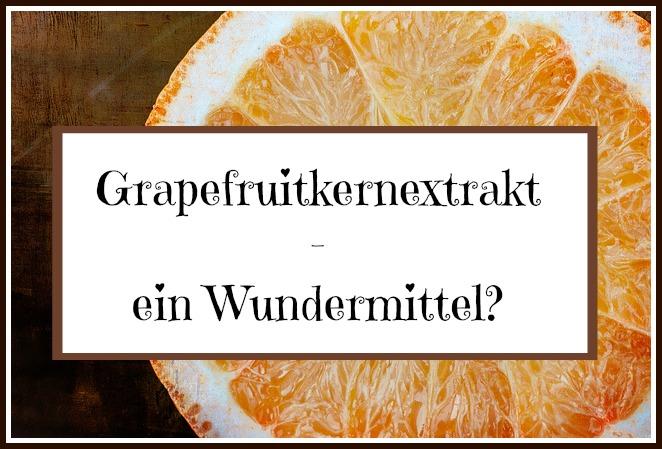 Grapefruitkernextrakt ein Wundermittel?