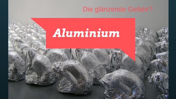 Aluminium die glänzende Gefahr - Titelbild