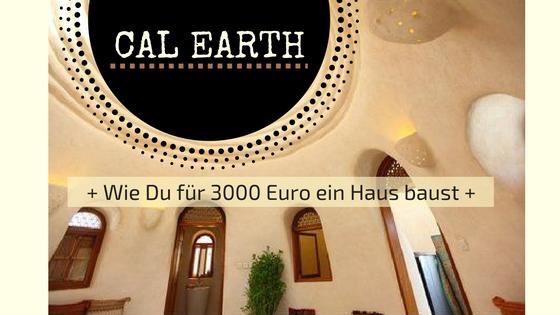 CalEarth - wie Du für 3000 Euro ein Haus baust