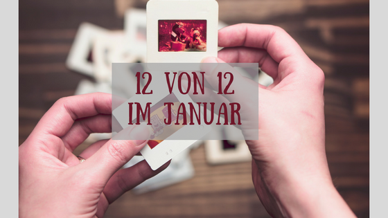 12 von 12 im Januar