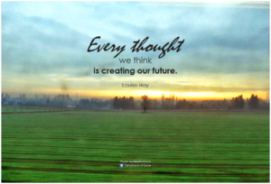 Every thought we think is creating our future