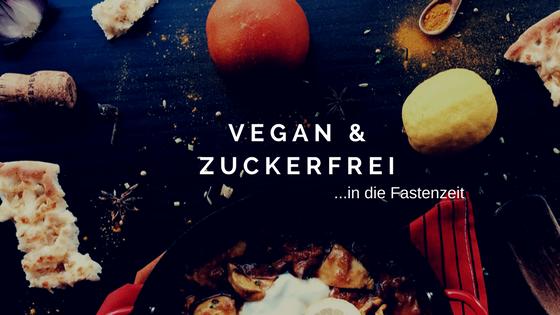 Vegan und zuckerfrei in die Fastenzeit - Titelbild