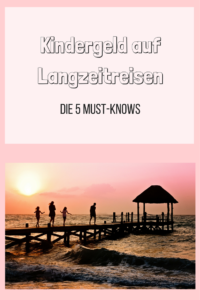 KIndergeld auf Langzeitreisen – Die 5 Must-Knows