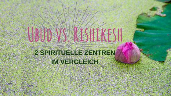 Ubud vs. Rishikesh - spirituelle Zentren im Vergleich. Titelbild