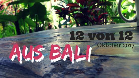 12 von 12 aus Bali im Oktober 17