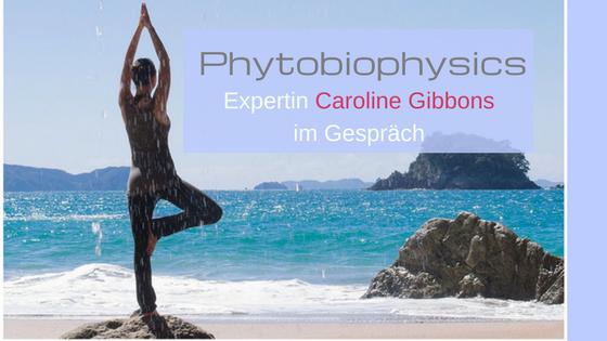 Phytobiophysics - Expertin Caroline Gibbons im Gespräch