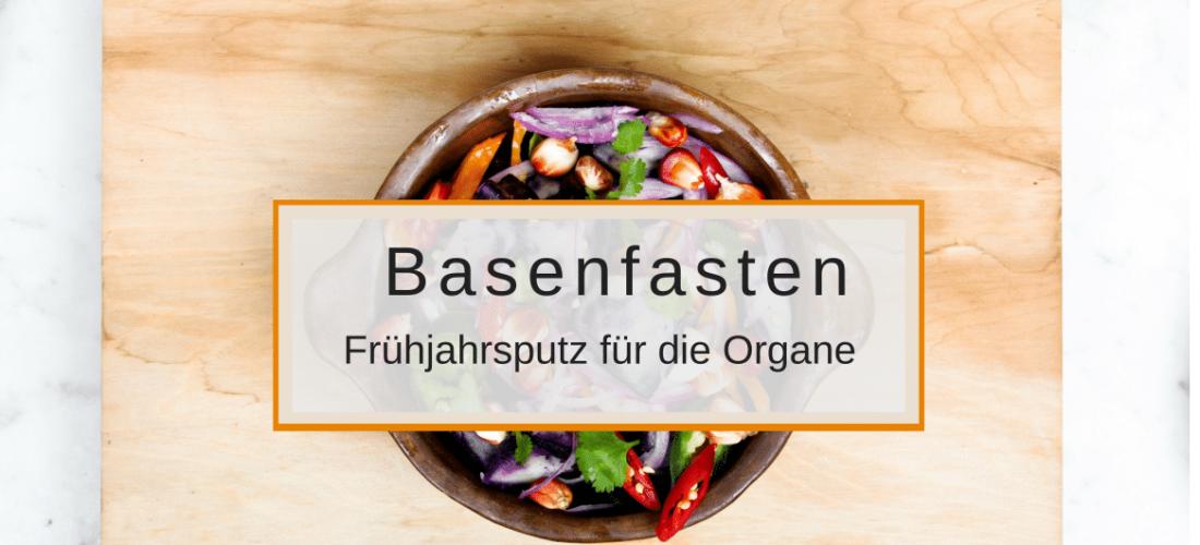 Basenfasten – Frühjahrsputz für die Organe