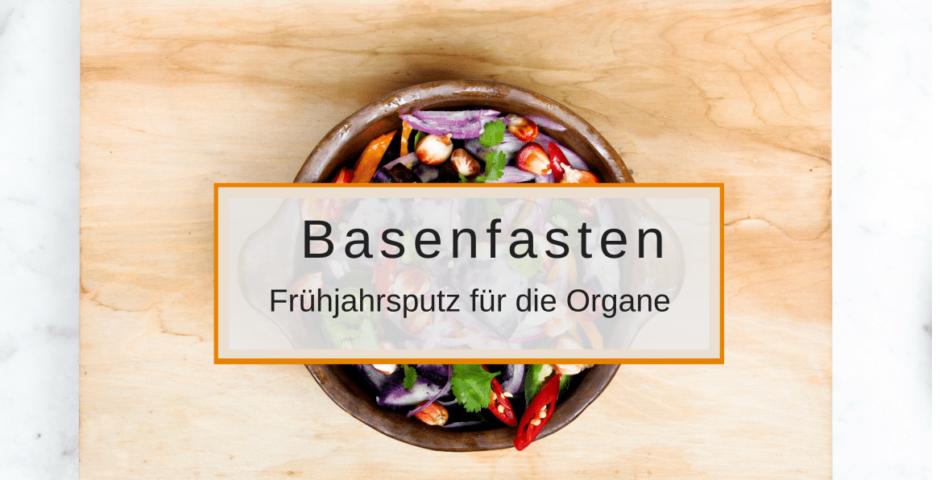 Basenfasten - Frühjahrsputz für die Organe
