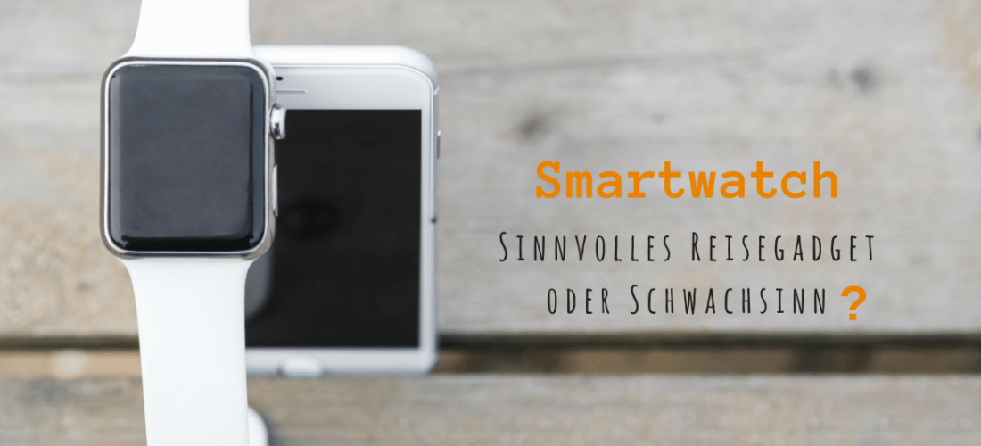 Smartwatch als Reisegadget – sinnvoll oder nicht?