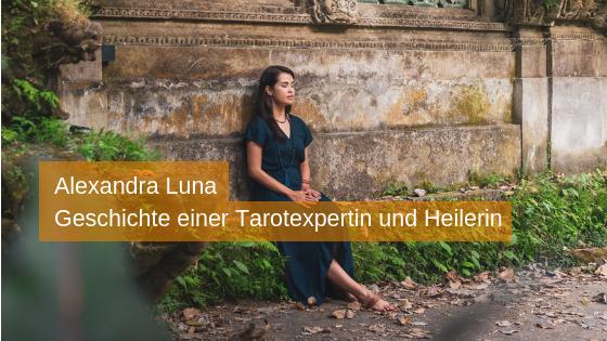 Alexandra Luna – Geschichte einer Tarotexpertin und Heilerin