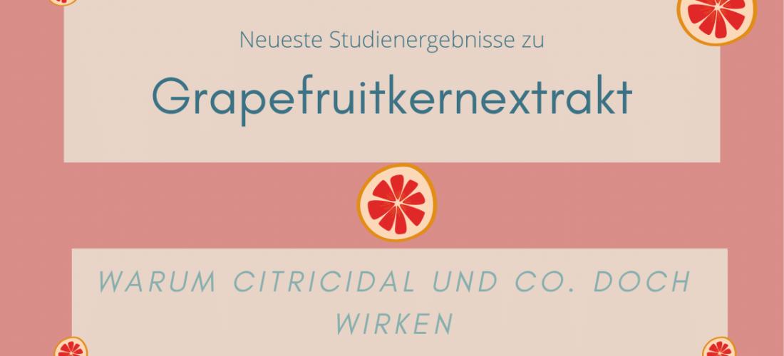 Neueste Studienergebnisse zu Grapefruitkernextrakt: Warum Citricidal und Co. doch wirken