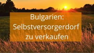 Bulgarien selbstversorger dorf zu verkaufen