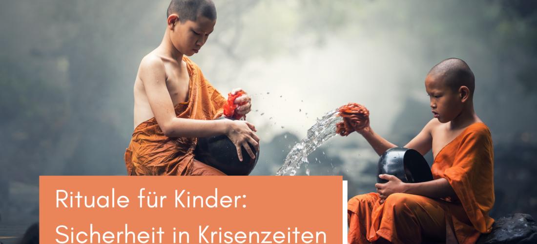Rituale für Kinder: Sicherheit in Krisenzeiten